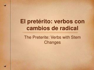 El pret érito: verbos con cambios de radical