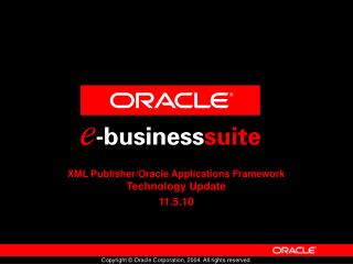 XML Publisher/Oracle Applications Framework Technology Update 11.5.10