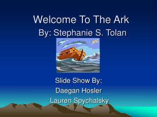 Welcome To The Ark By: Stephanie S. Tolan