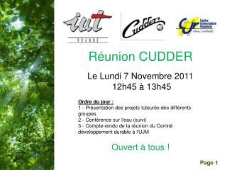 Réunion CUDDER Le Lundi 7 Novembre 2011  12h45 à 13h45 Ordre du jour :
