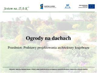 Przedmiot: Podstawy projektowania architektury krajobrazu