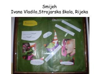 Smijeh Ivana Vladilo,Strojarska škola, Rijeka