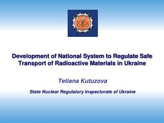 Development of National System to Regulate Safe Transport of Radioactive Materials in Ukraine