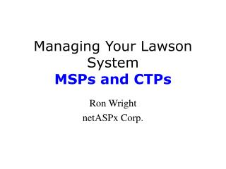 Managing Your Lawson System MSPs and CTPs