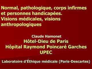 Claude Hamonet  H tel-Dieu de Paris H pital Raymond Poincar  Garches UPEC    Laboratoire d  thique m dicale Paris-Descar