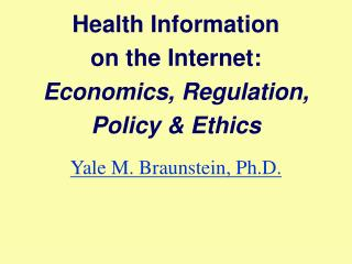 Health Information  on the Internet: Economics, Regulation, Policy  Ethics