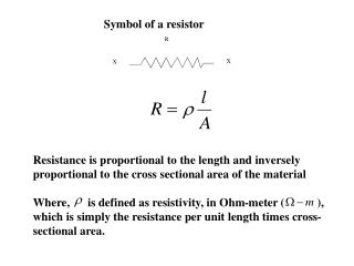 Resistance is proportional to the length and inversely