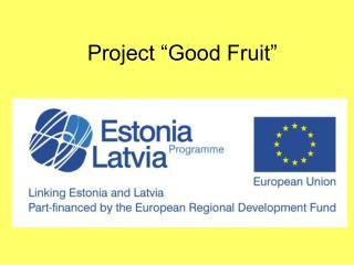 "Project ""Good Fruit"""