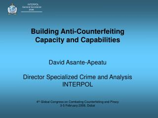 Building Anti-Counterfeiting Capacity and Capabilities   David Asante-Apeatu  Director Specialized Crime and Analysis IN