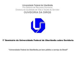"""""""Universidade Federal de Uberlândia,um bem público a serviço do Brasil"""""""