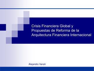 Crisis Financiera Global y Propuestas de Reforma de la Arquitectura Financiera Internacional