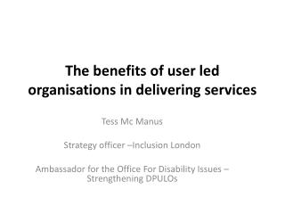 The benefits of user led organisations in delivering services