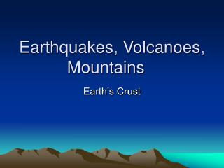 Earthquakes, Volcanoes, Mountains