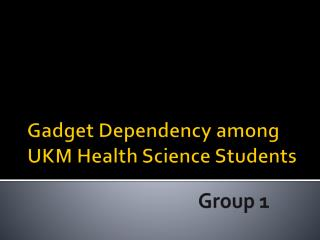 Gadget Dependency among UKM Health Science Students