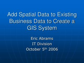 Add Spatial Data to Existing Business Data to Create a GIS System