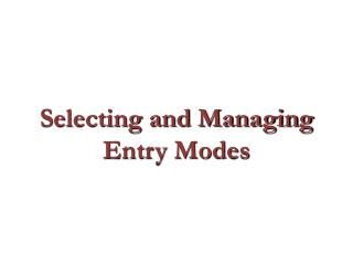 Selecting and Managing Entry Modes