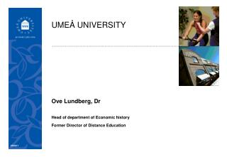Ove Lundberg, Dr Head of department of Economic history Former Director of Distance Education