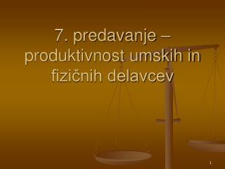 7. predavanje – produktivnost umskih in fizičnih delavcev