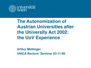 The Autonomization of  Austrian Universities after  the University Act 2002: the UoV Experience