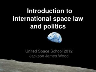 Introduction to international space law and politics