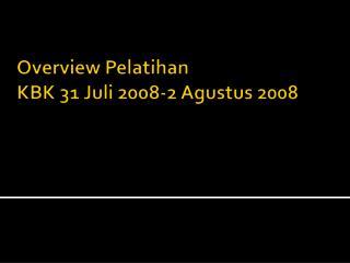 Overview Pelatihan  KBK 31 Juli 2008-2 Agustus 2008