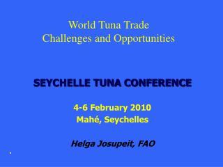 SEYCHELLE TUNA CONFERENCE 4-6 February 2010 Mahé, Seychelles Helga Josupeit, FAO