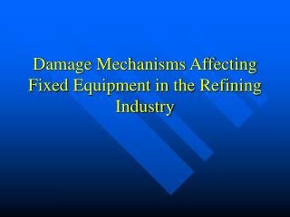 Damage Mechanisms Affecting  Fixed Equipment in the Refining Industry