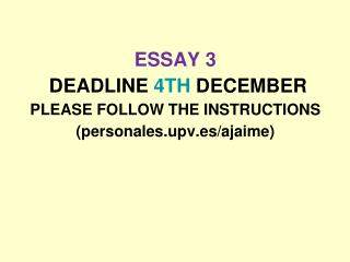 ESSAY 3  DEADLINE  4TH  DECEMBER PLEASE FOLLOW THE INSTRUCTIONS (personales.upv.es/ ajaime )