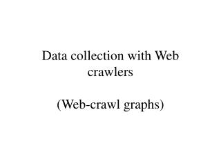 Data collection with Web crawlers (Web-crawl graphs)