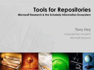 Tools for Repositories  Microsoft Research & the Scholarly Information Ecosystem