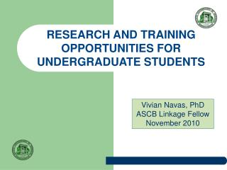 RESEARCH AND TRAINING OPPORTUNITIES FOR  UNDERGRADUATE STUDENTS