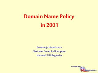 Domain Name Policy  in 2001 Boudewijn Nederkoorn Chairman Council of European
