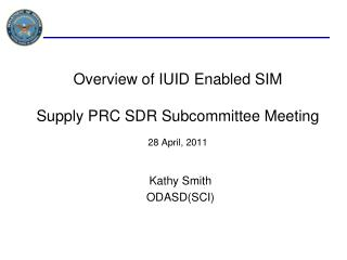 Overview of IUID Enabled SIM Supply PRC SDR Subcommittee Meeting 28 April, 2011