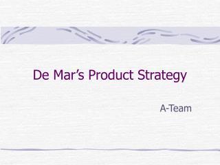 De Mar's Product Strategy