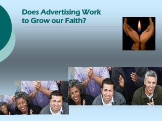 Does Advertising Work  to Grow our Faith?