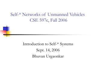Self-* Networks of Unmanned Vehicles 		CSE 597c, Fall 2006