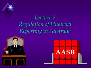 Lecture 2 Regulation of Financial Reporting in Australia