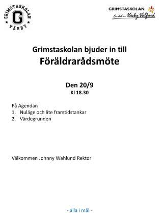 Grimstaskolan  bjuder in till  Föräldrarådsmöte Den  20/9  Kl  18.30 På Agendan