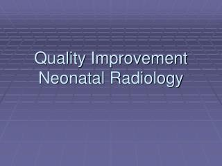Quality Improvement Neonatal Radiology