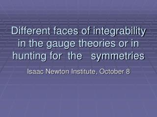 Different faces of integrability in the gauge theories or in hunting for  the   symmetries