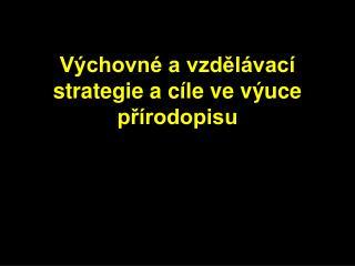 Výchovné a vzdělávací strategie a cíle ve výuce přírodopisu