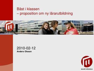 Bäst i klassen  – proposition om ny lärarutbildning  2010-02-12 Anders Olsson