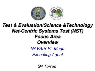 Test & Evaluation/Science &Technology Net-Centric Systems Test (NST) Focus Area Overview