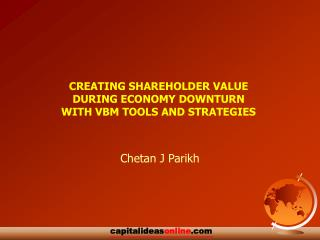 CREATING SHAREHOLDER VALUE  DURING ECONOMY DOWNTURN  WITH VBM TOOLS AND STRATEGIES