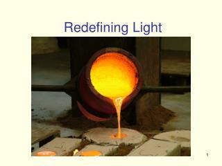 Redefining Light