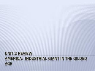 Unit 2 Review America:  Industrial Giant in the Gilded Age
