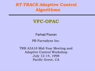 RT-TRACS A daptive Control Algorithms VFC-OPAC Farhad Pooran PB Farradyne Inc.
