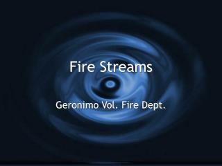 Fire Streams