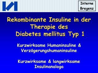 Rekombinante Insuline in der Therapie des  Diabetes mellitus Typ 1