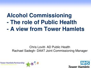 Alcohol Commissioning  - The role of Public Health - A view from Tower Hamlets